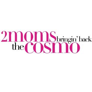 2Moms Bringin' Back the Cosmo