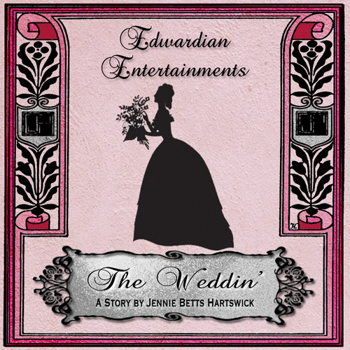 """The Weddin'"" by Jennie Betts Hartswick - Edwardian Entertainments #4"
