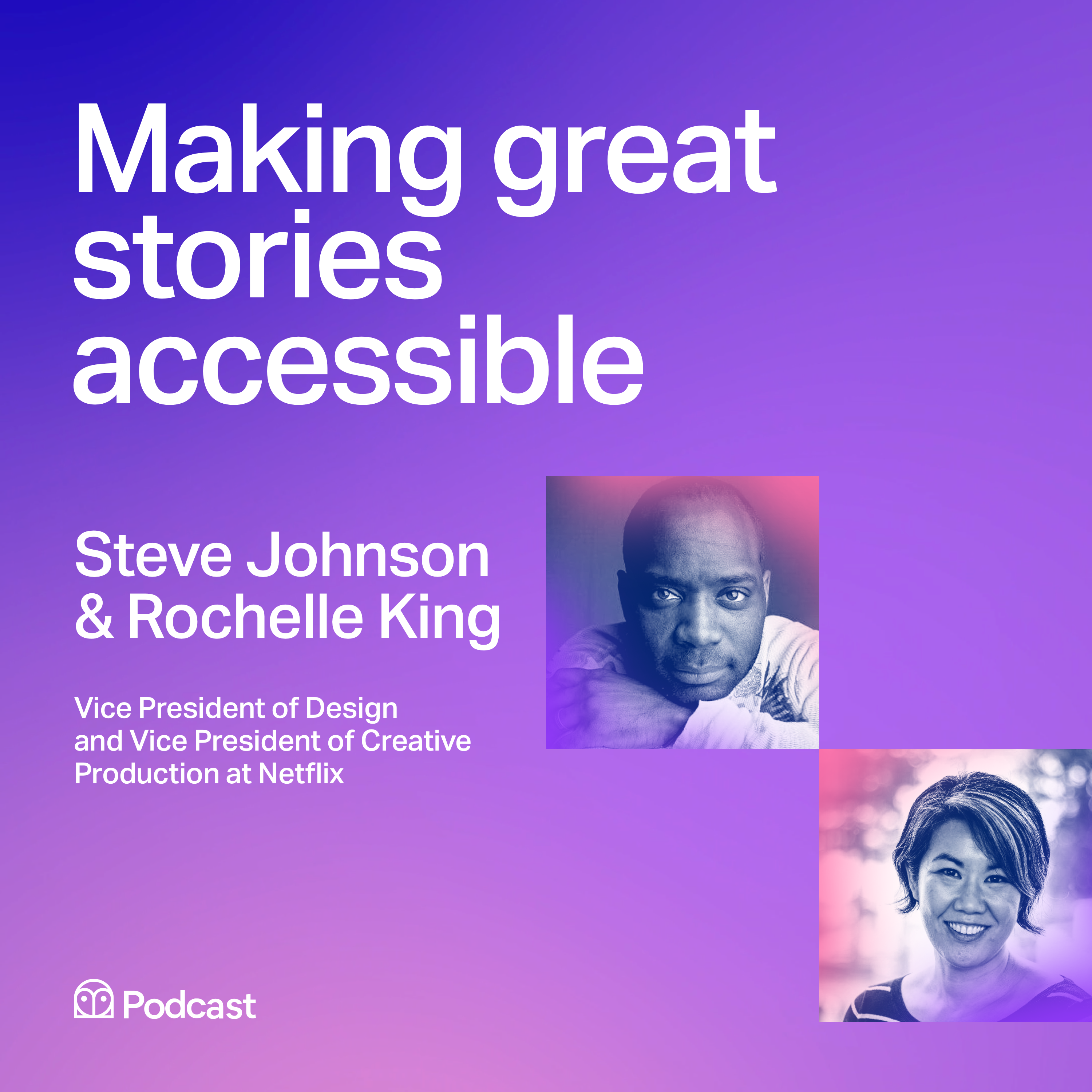 Netflix's Steve Johnson and Rochelle King: Making great stories accessible