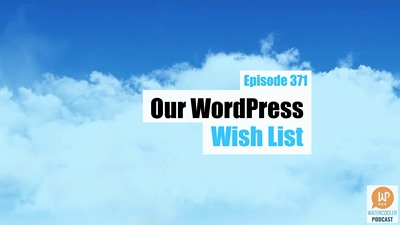 Our WordPress Wish List