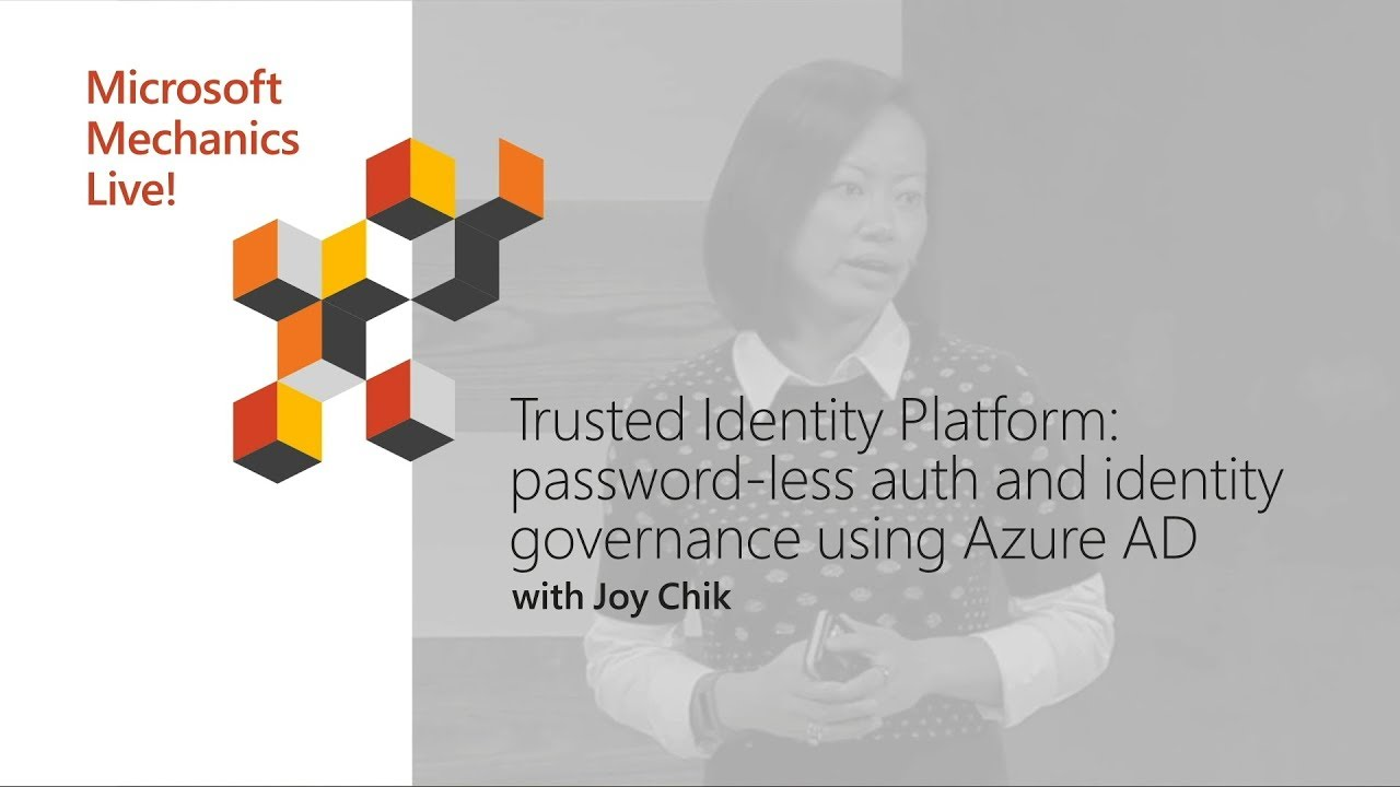 Graphic with the words: Microsoft Mechanics Live! Trusted Identity Platform: password-less auth and identity governance using Azure AD with Joy Chik
