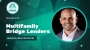 Artwork for  Multifamily Bridge Lenders - How to Get a Quick Close - IFP EP#132