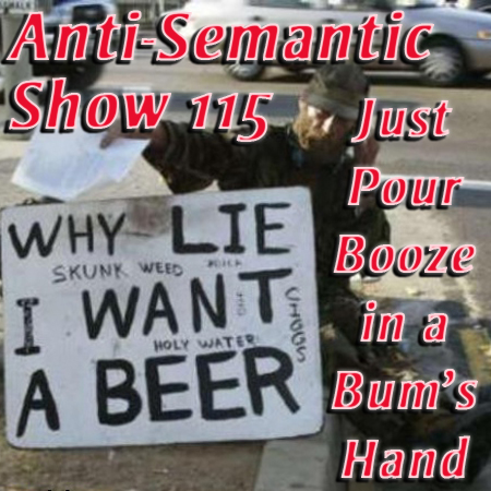 Episode 115 - Just Pour Booze In a Bum's Hand