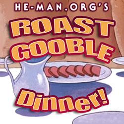 Episode 121 - He-Man.org's Roast Gooble Dinner