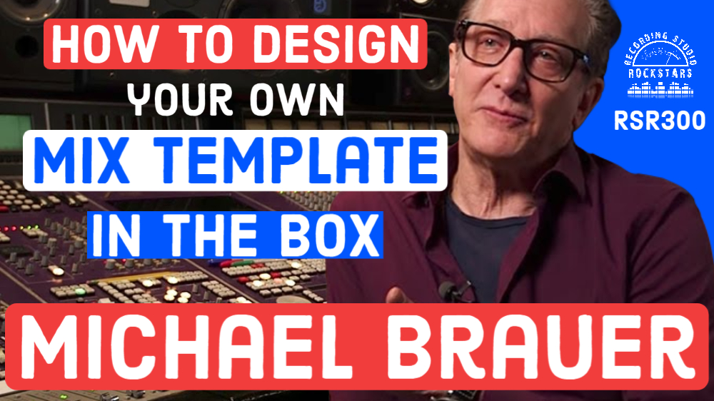 RSR300 - Michael Brauer - How to Design Your Own Mix Template in the Box