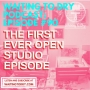 Artwork for #90 The First Ever Open Studio Episode!