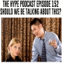 Artwork for  The Hype Podcast episode 152 Should we be talking about this?