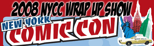 Episode 137 - NYCC 08 Wrap up
