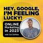 "Artwork for MARKETING: ""Hey, Google, I'm feeling lucky!"" Online Marketing in 2023 with Dan DelMain"