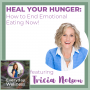 Artwork for Ep. 92 - Heal Your Hunger: How to End Emotional Eating Now! - with Tricia Nelson