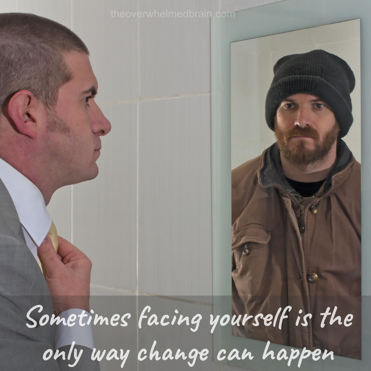 Sometimes facing yourself is the only way change can happen