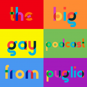 The Big Gay Podcast from Puglia