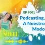 Artwork for 001 Podcasting, A Nuestro Modo