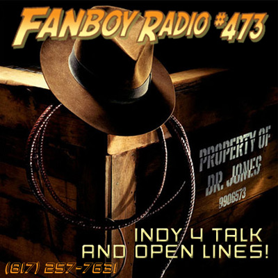 Fanboy Radio #473 - Indy 4 Open Lines LIVE