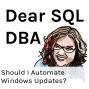 Artwork for Should I Automate Windows Updates for SQL Server?
