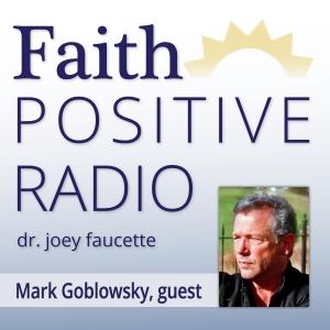 Faith Positive Radio: Mark Goblowsky