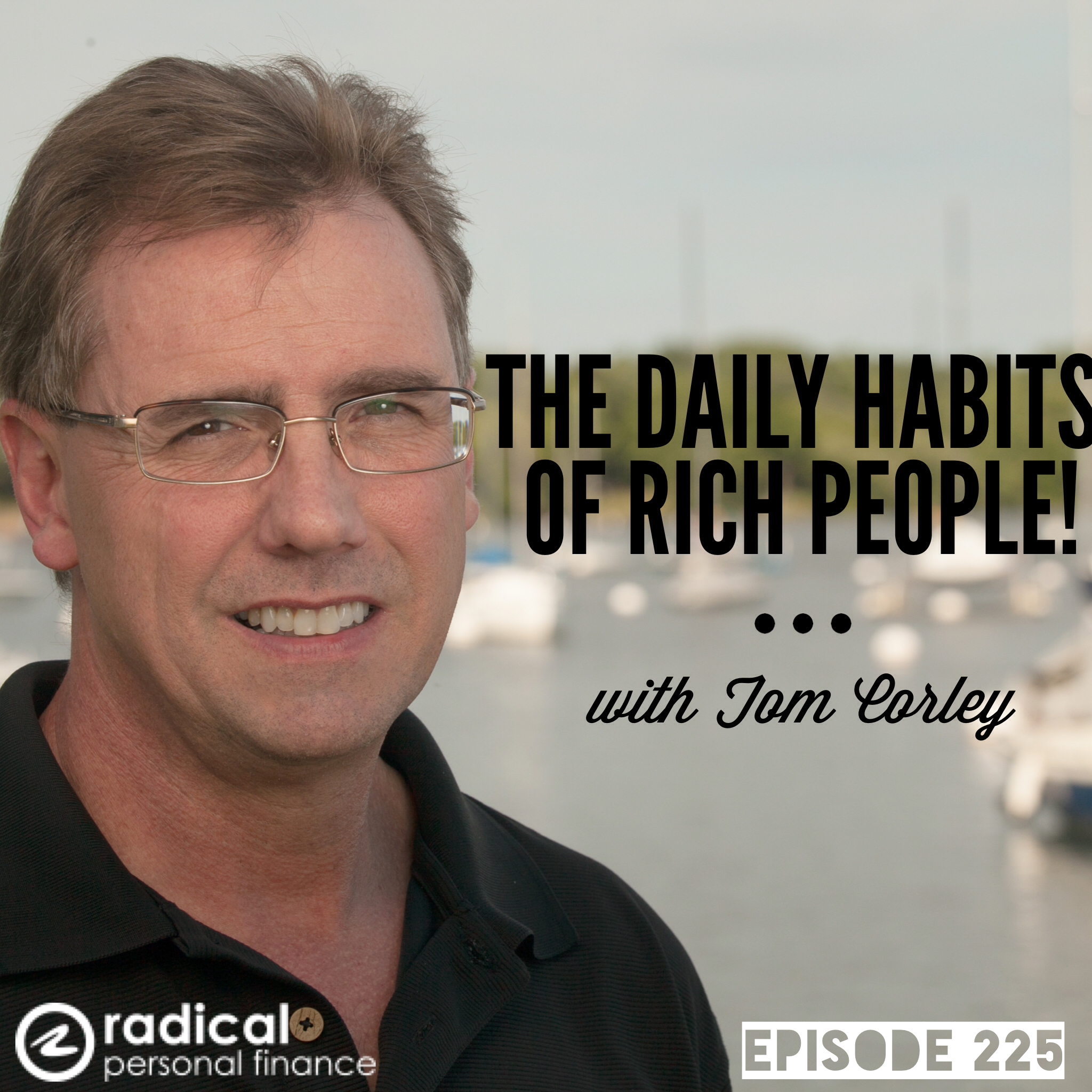 225-Rich Habits and Raising Rich Kids-The Daily Success Habits of Wealthy Individuals: Interview With Tom Corley