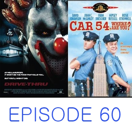 Episode 60 - Drive Thru and Car 54, Where Are You?