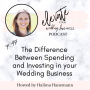 Artwork for The Difference Between Spending and Investing in Your Wedding Business