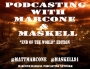 Artwork for Podcasting with Marcone & Maskell - Episode 15 - End of the World Edition