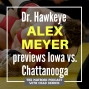 Artwork for Dr. Hawkeye Alex Meyer previews Iowa-Chattanooga with Chad Dennis