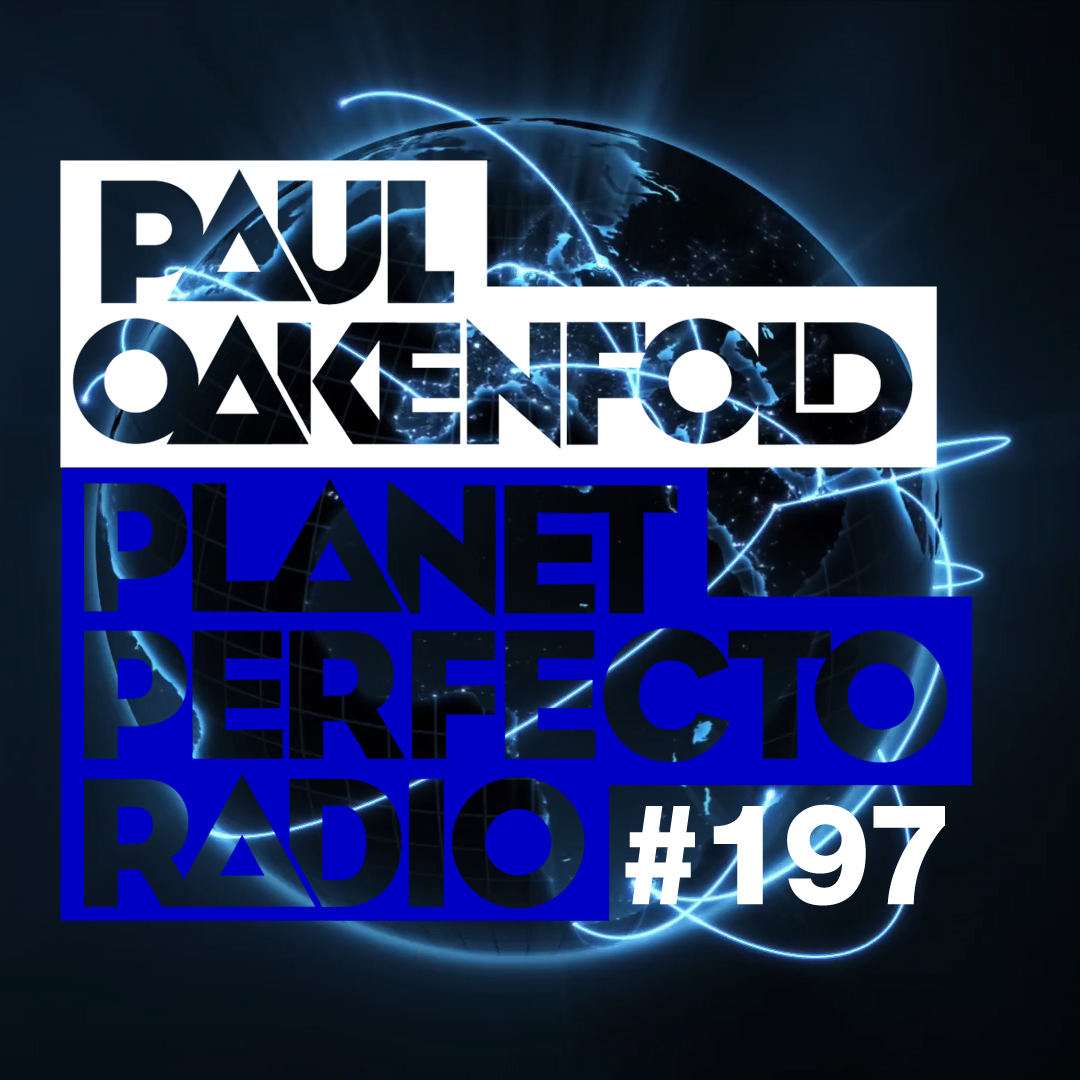 Planet Perfecto Podcast ft. Paul Oakenfold:  Episode 197