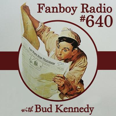 Fanboy Radio #640 - Bud Kennedy LIVE