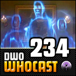 DWO WhoCast - #234 - Doctor Who Podcast