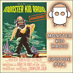 Monster Kid Radio #124 - What would Forbidden Planet's Robby the Robot build for Micah Bear?