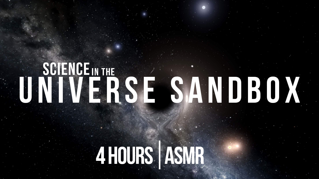 4 hours) Science in the Universe Sandbox | ASMR whisper