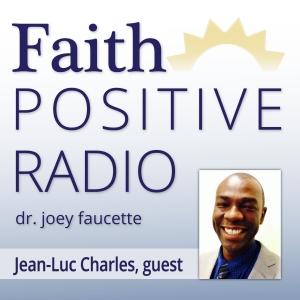 Faith Positive Radio: Jean Luc Charles