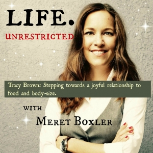 LU 014: Tracy Brown – Stepping towards a joyful relationship with food and body size