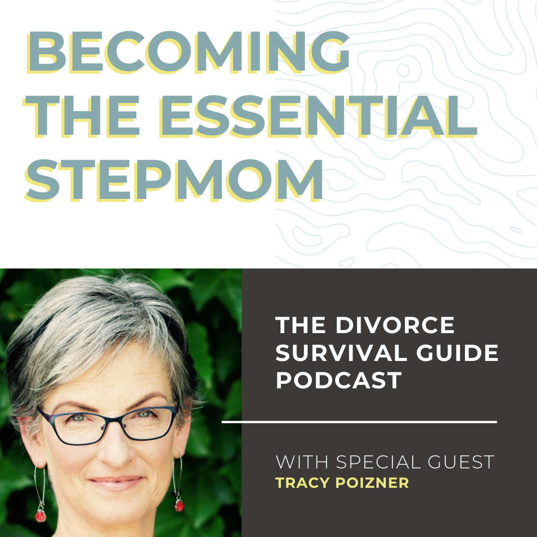 The Divorce Survival Guide Podcast - Becoming The Essential Stepmom with Tracy Poizner