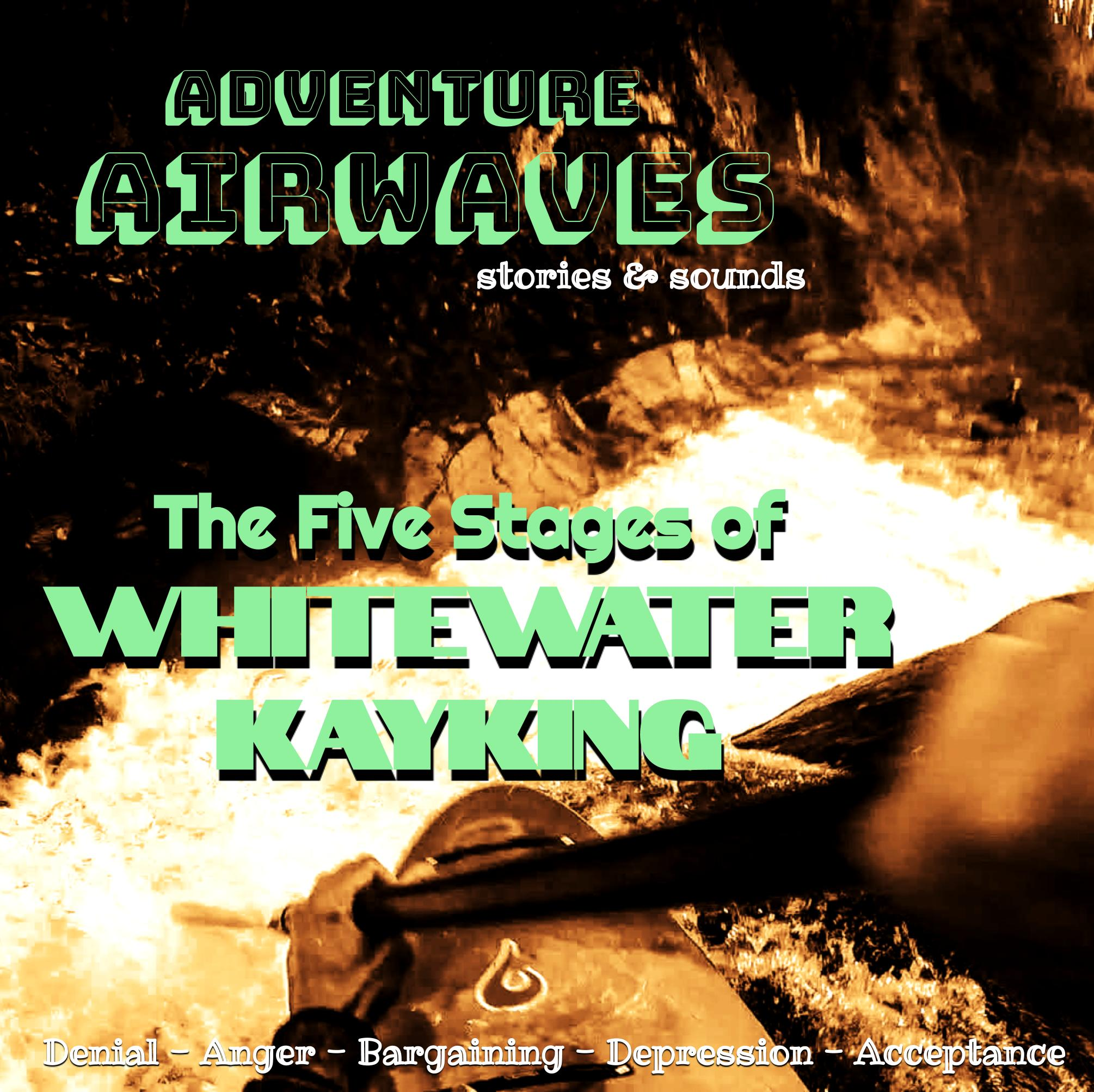 The Five Stages of Whitewater Kayaking