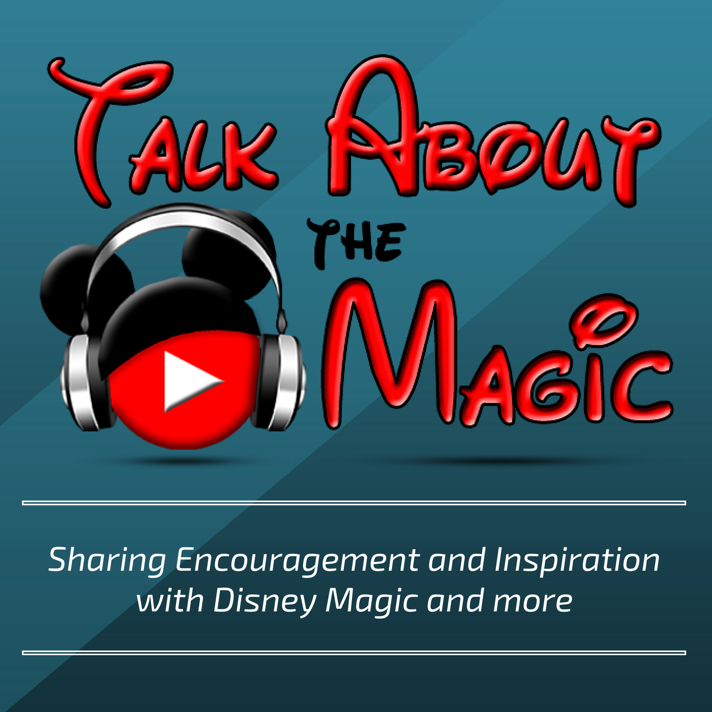Talk About The Magic - Encouragement and Inspiration with Disney Magic and more. show art