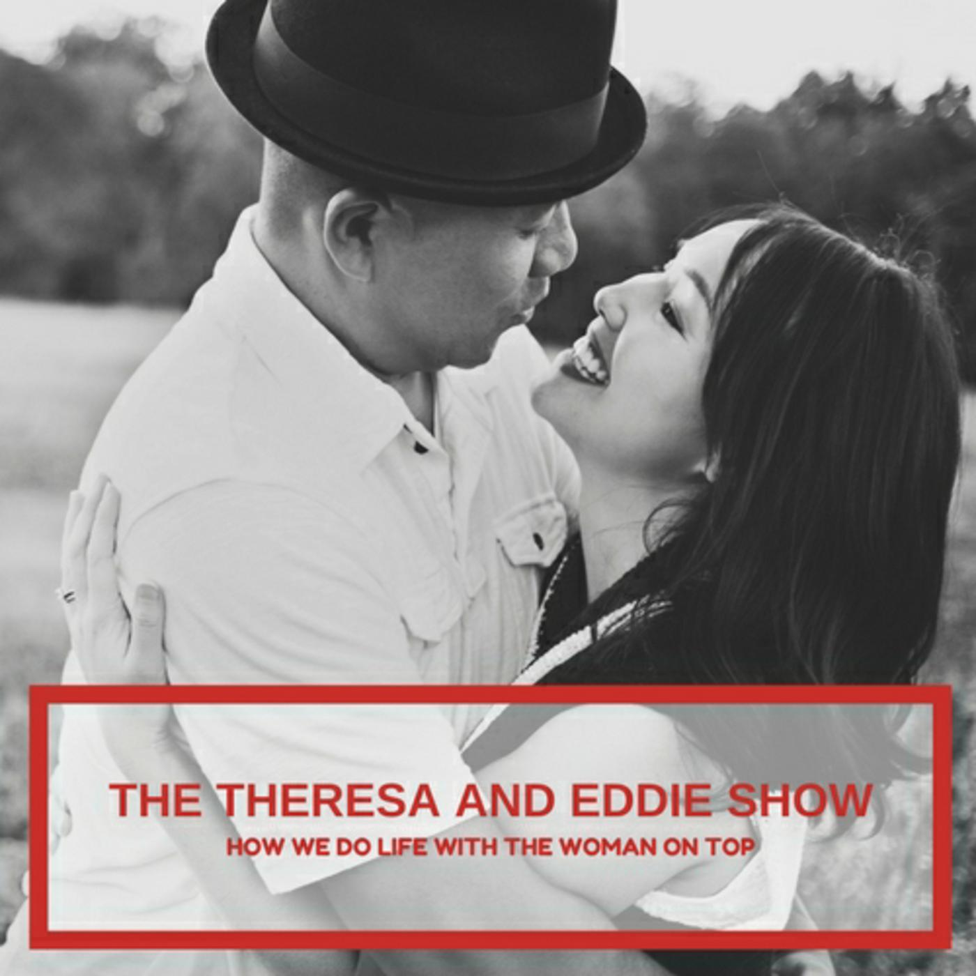 The Theresa and Eddie Show - Life and Business With the Woman On TOP show art