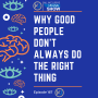 Artwork for Why Good People don't always do the Right Thing