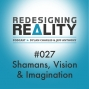 Artwork for Redesigning Reality #027 - Shamans, Vision & Imagination