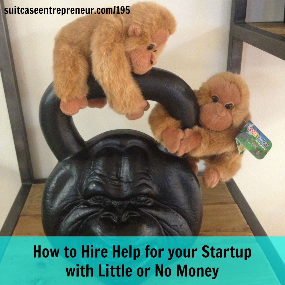 [195] How to Hire Help for your Startup with Little or No Money