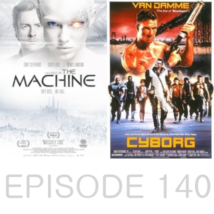Episode 140 - The Machine and Cyborg