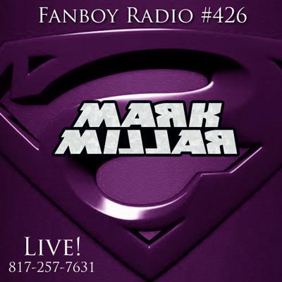 Fanboy Radio #426 - Mark Millar LIVE