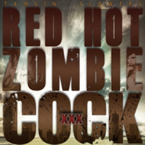 Red Hot Zombie Cock by Tamsin Flowers
