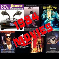 The Movies of 1984 - 80's Reboot Overdrive