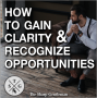 Artwork for TSG 54: S0303 - How To Gain Clarity & Recognize Opportunities
