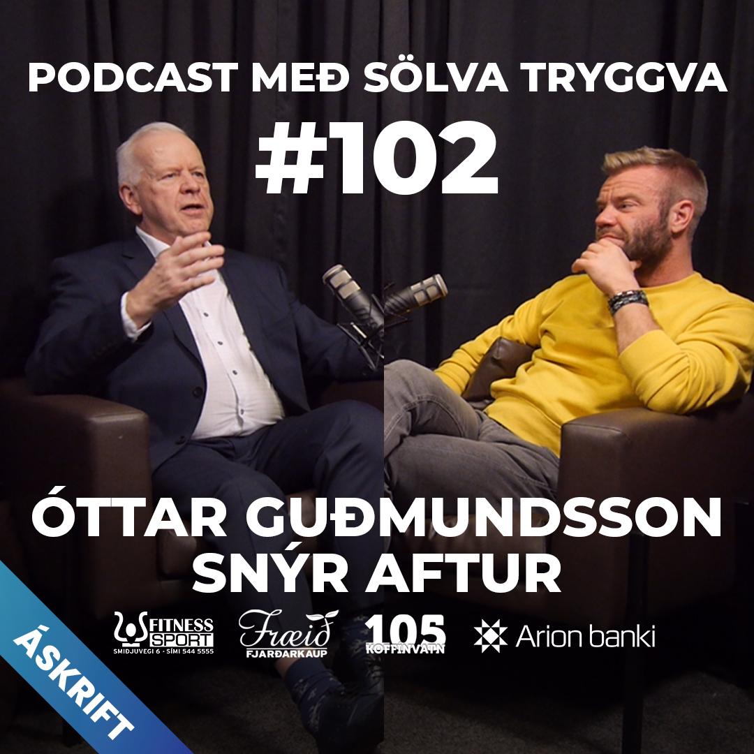 #102 Óttar Guðmundsson snýr aftur