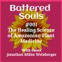 Artwork for The Battered Souls Podcast #001 - Amazonian Plant Medicine Science w/ Jonathon Miller-Weisberger