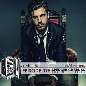 Start The Beat 095: SPENCER CHARNAS / ICE NINE KILLS