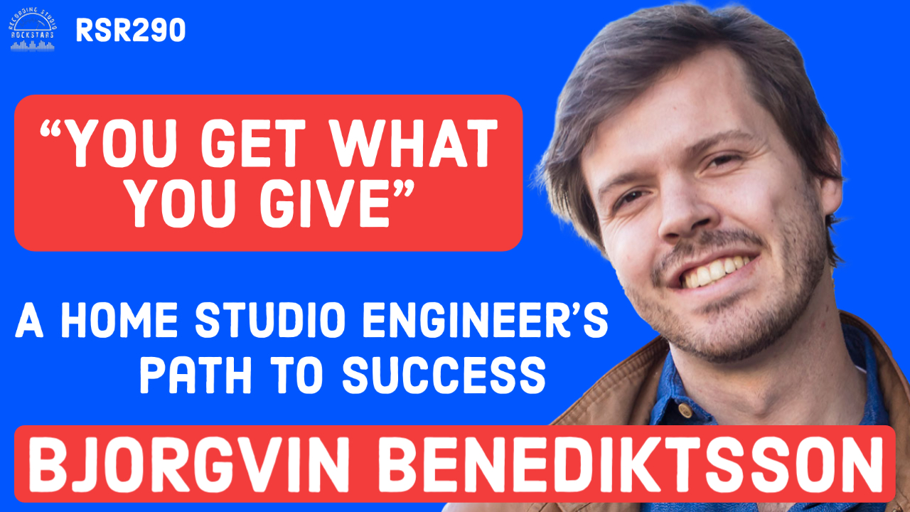 """RSR290 - Björgvin Benediktsson - """"You Get What You Give"""" The Story of a Home Studio Engineer's Path to Success"""