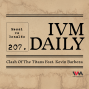 Artwork for IVM Daily Ep. 207: Clash of the Titans feat. Kevin Barboza