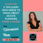 Artwork for #102: 5 Tips Every Mom Needs to Know About Estate Planning With Pamela Maass